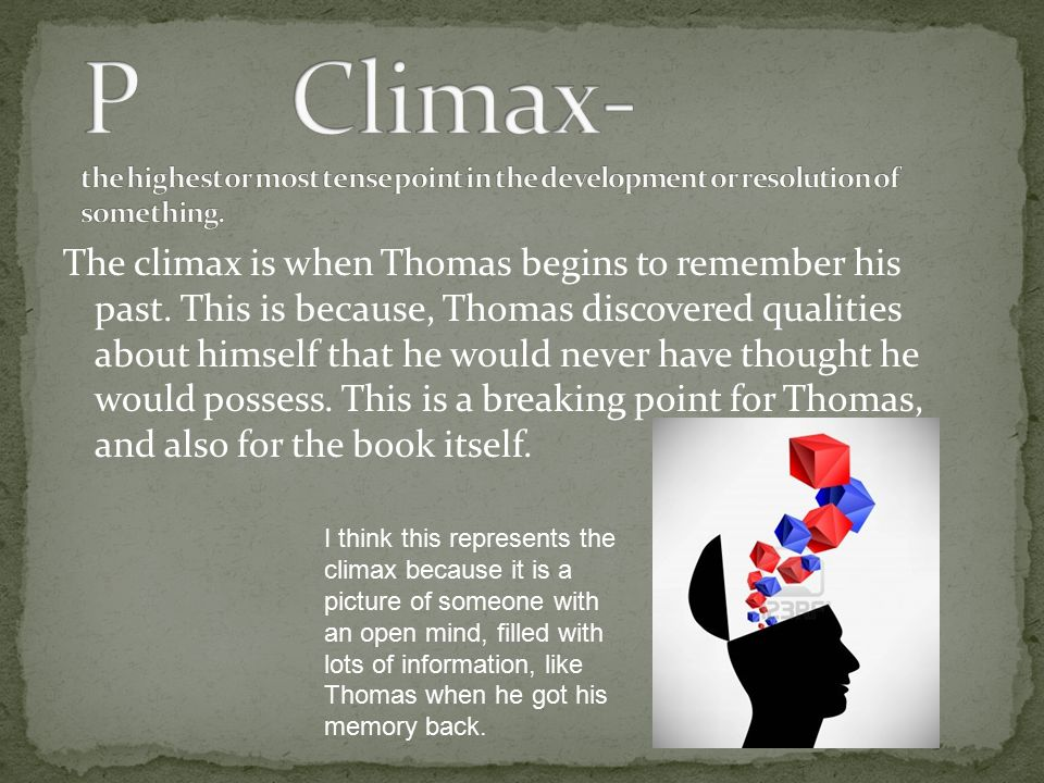 P Climax- the highest or most tense point in the development or resolution of something.