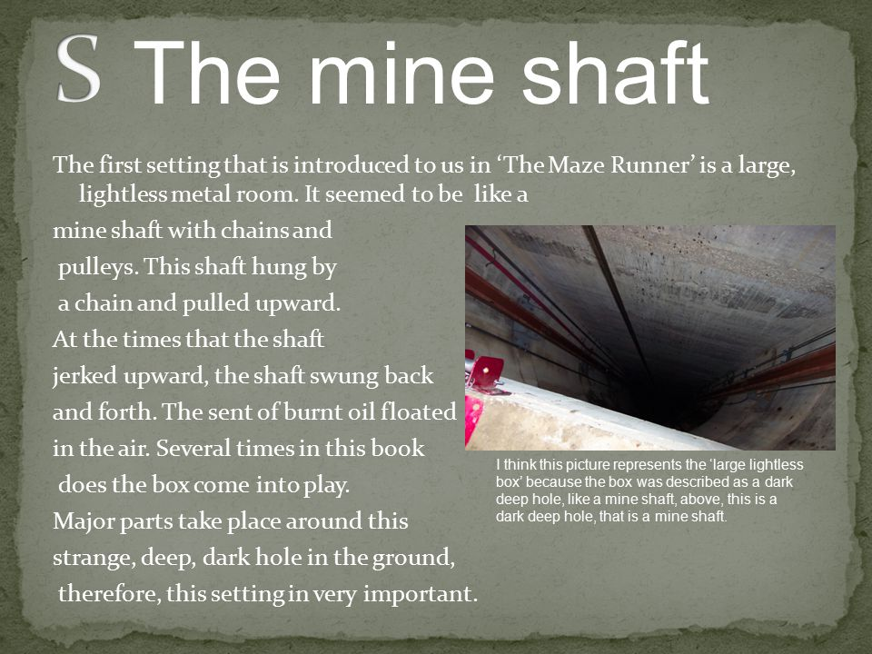 S The mine shaft.