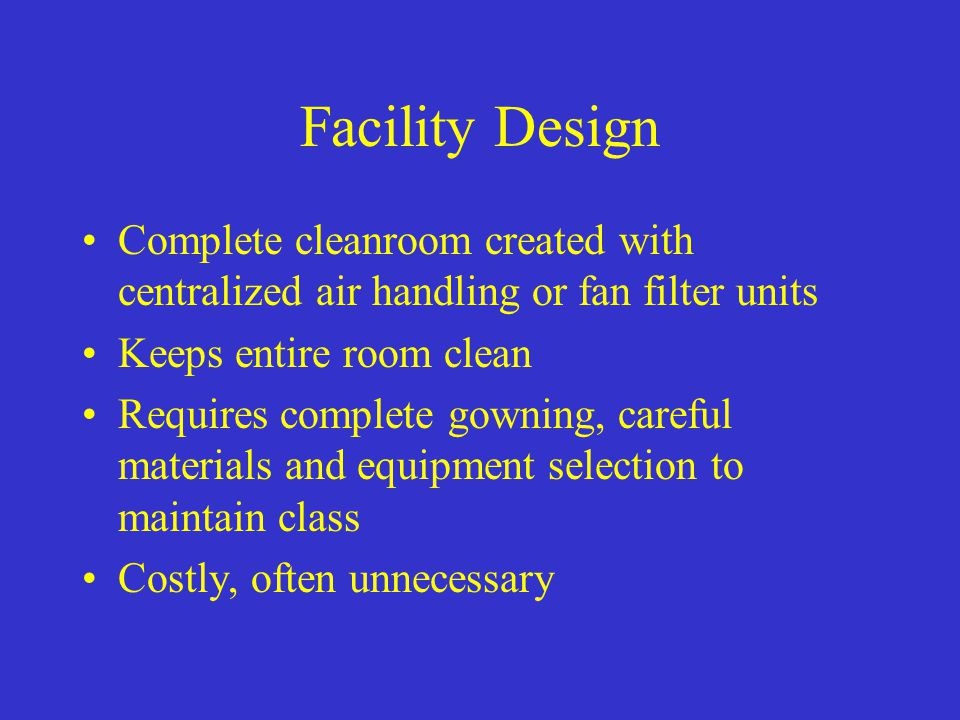 Facility Design Complete cleanroom created with centralized air handling or fan filter units. Keeps entire room clean.