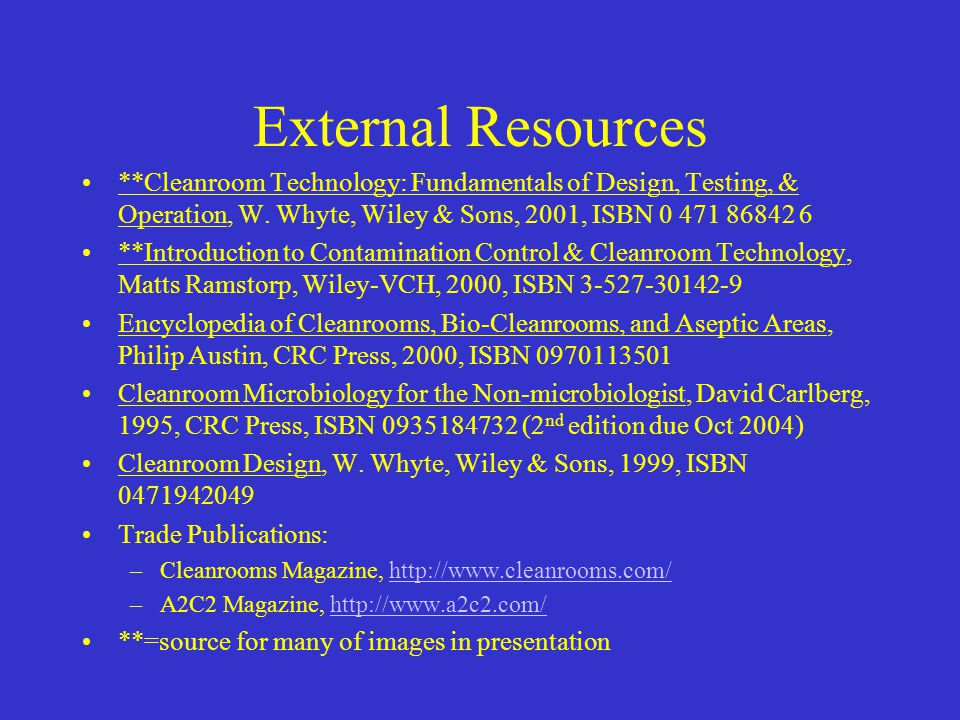 External Resources **Cleanroom Technology: Fundamentals of Design, Testing, & Operation, W. Whyte, Wiley & Sons, 2001, ISBN 0 471 86842 6.