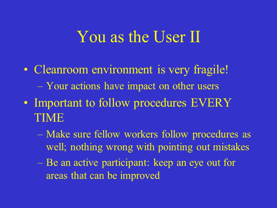 You as the User II Cleanroom environment is very fragile!