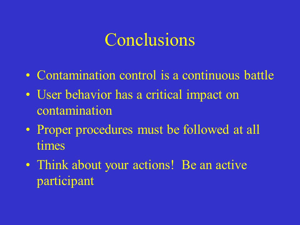 Conclusions Contamination control is a continuous battle