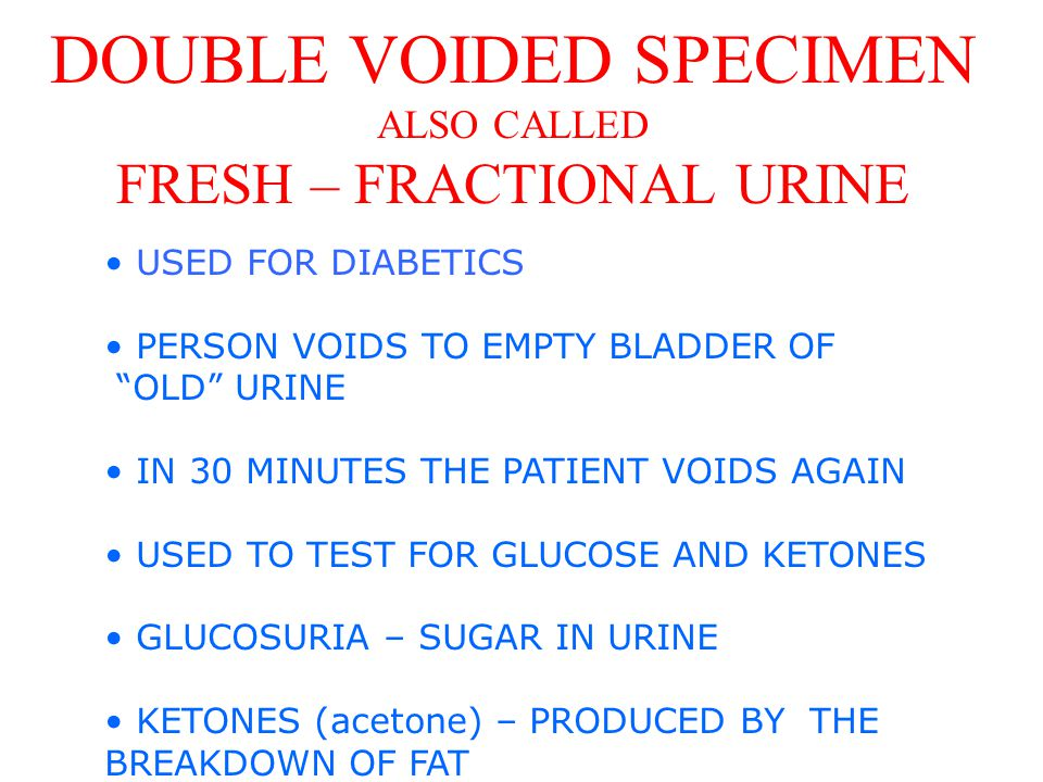 DOUBLE VOIDED SPECIMEN ALSO CALLED FRESH – FRACTIONAL URINE