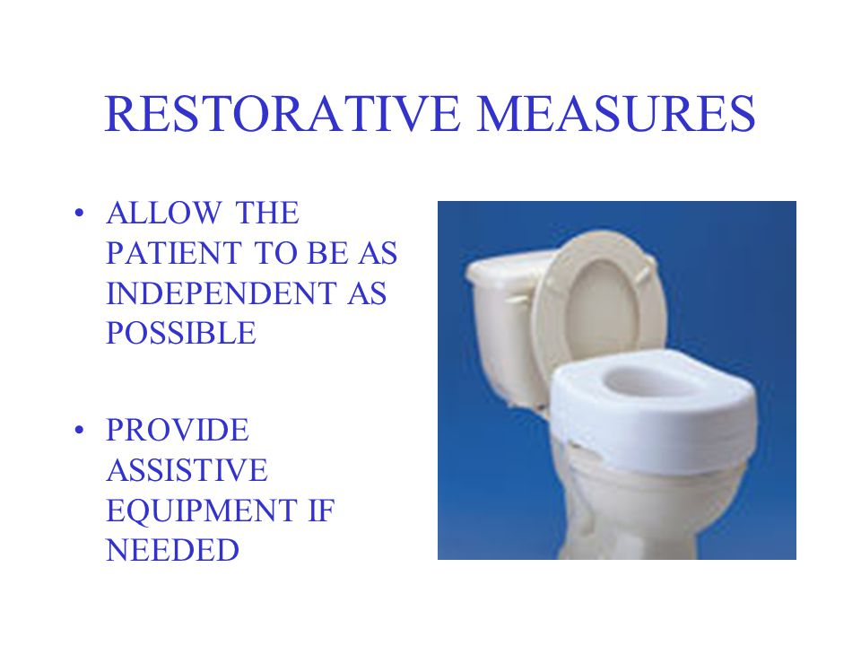 RESTORATIVE MEASURES ALLOW THE PATIENT TO BE AS INDEPENDENT AS POSSIBLE.