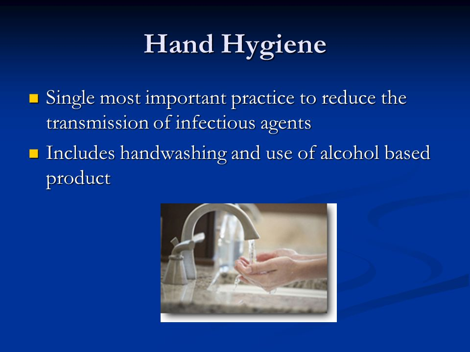 Hand Hygiene Single most important practice to reduce the transmission of infectious agents.