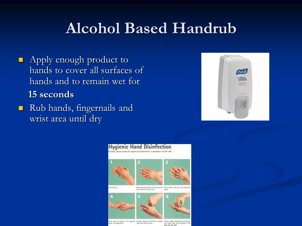 Alcohol Based Handrub Apply enough product to hands to cover all surfaces of hands and to remain wet for.