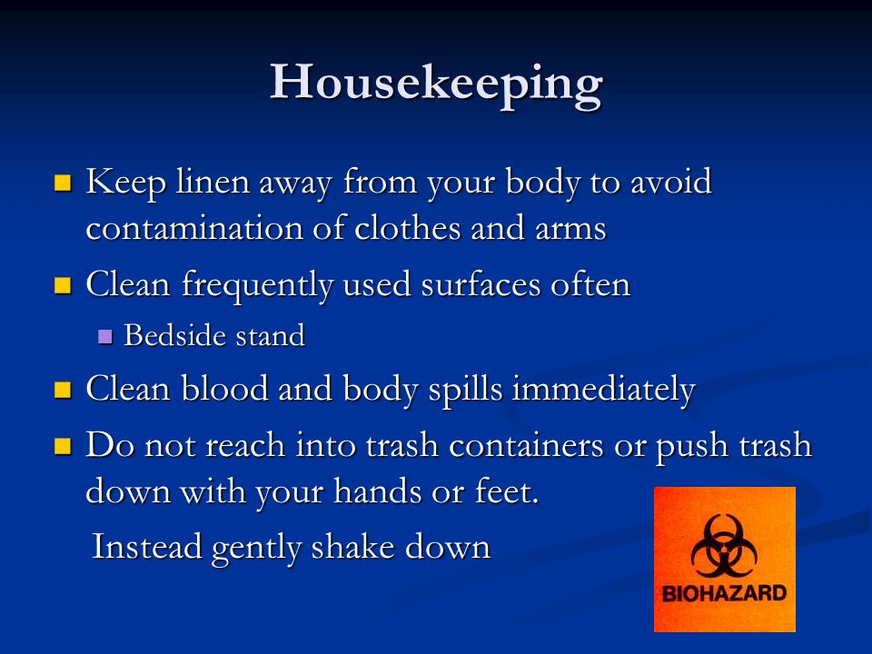 Housekeeping Keep linen away from your body to avoid contamination of clothes and arms. Clean frequently used surfaces often.