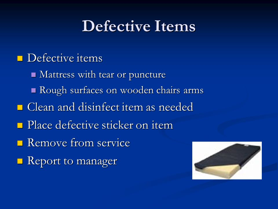 Defective Items Defective items Clean and disinfect item as needed