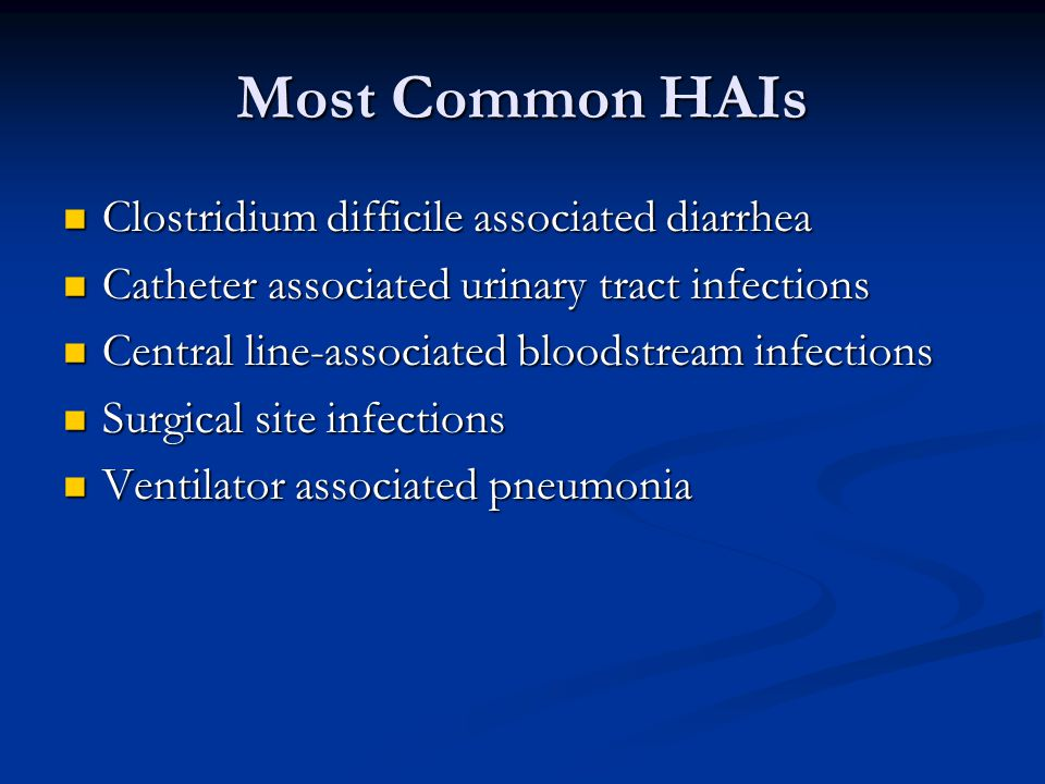 Most Common HAIs Clostridium difficile associated diarrhea