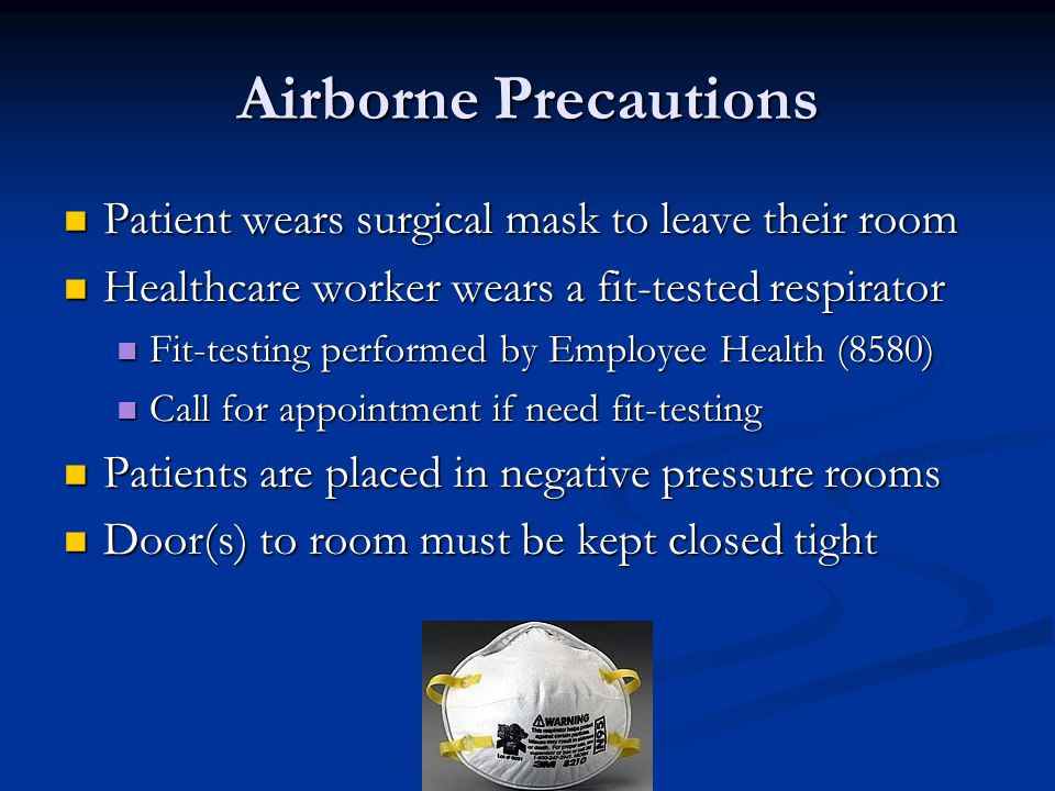 Airborne Precautions Patient wears surgical mask to leave their room