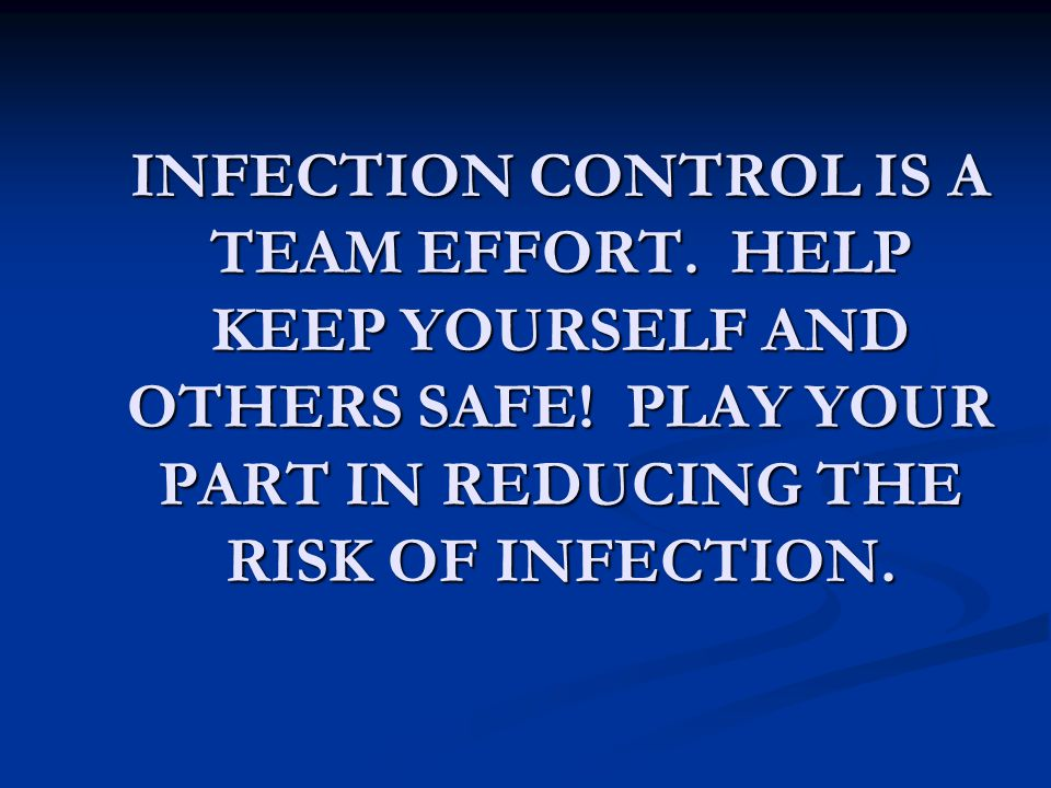 INFECTION CONTROL IS A TEAM EFFORT. HELP KEEP YOURSELF AND OTHERS SAFE