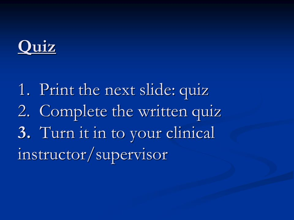 Quiz 1. Print the next slide: quiz 2. Complete the written quiz 3
