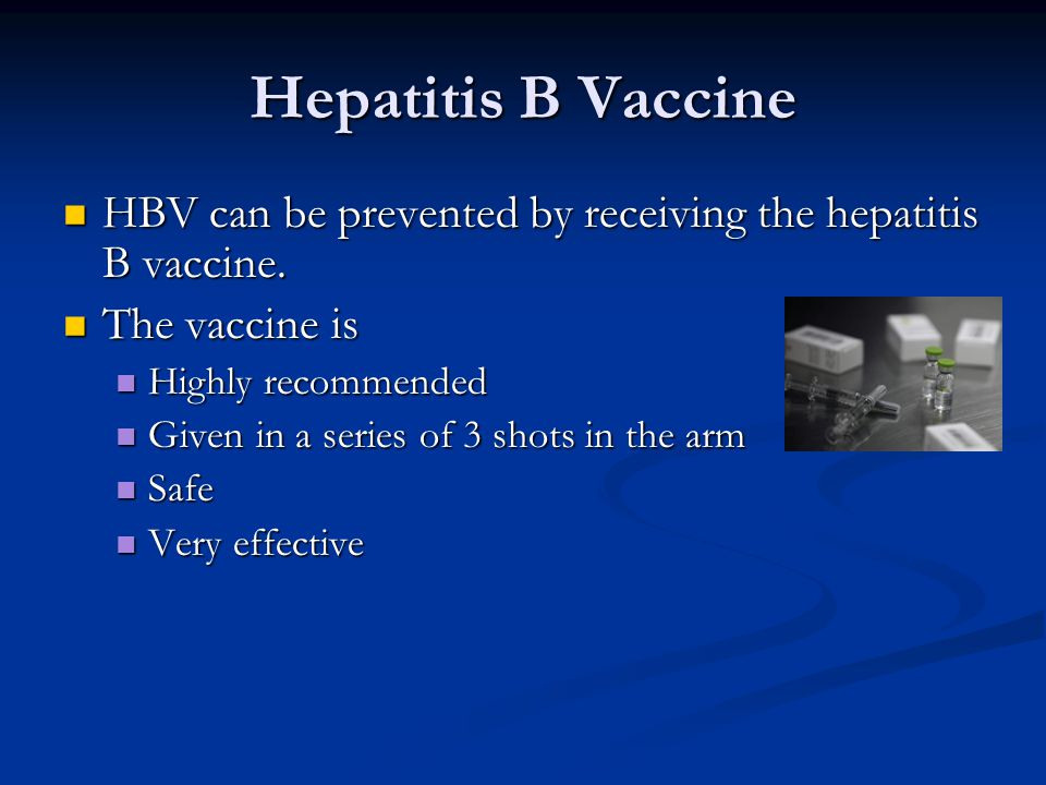 Hepatitis B Vaccine HBV can be prevented by receiving the hepatitis B vaccine. The vaccine is. Highly recommended.