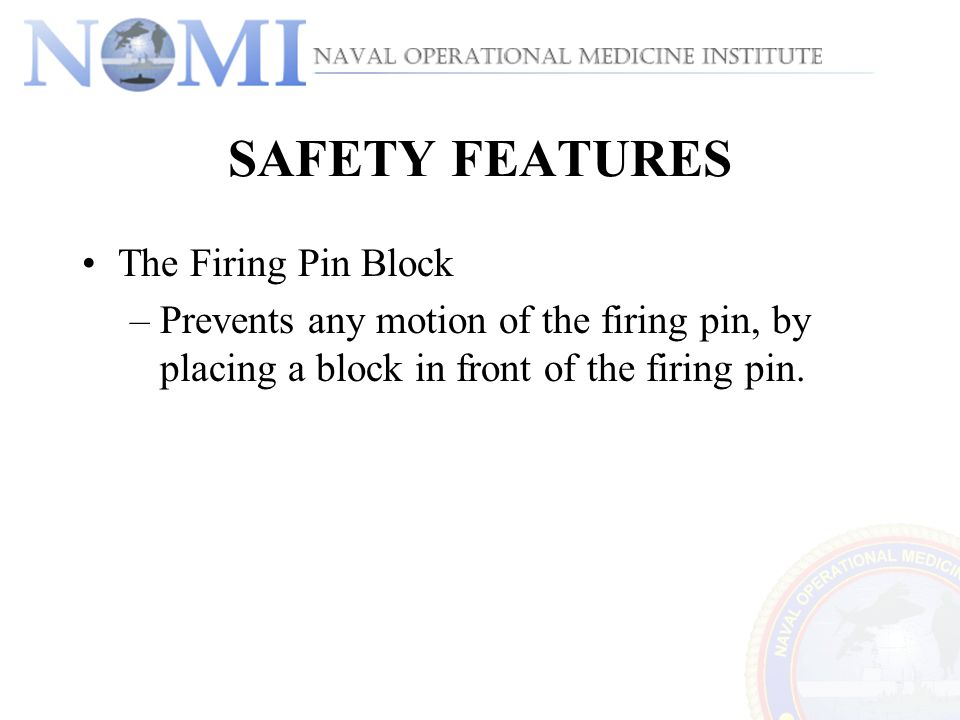 SAFETY FEATURES The Firing Pin Block