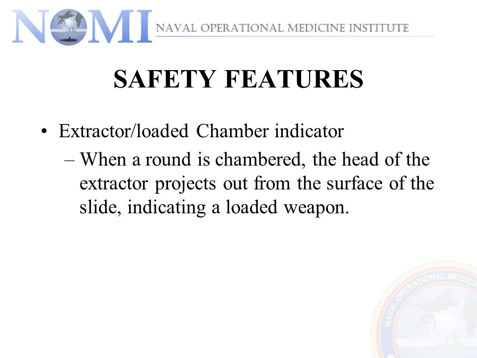 SAFETY FEATURES Extractor/loaded Chamber indicator