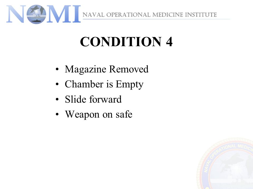 CONDITION 4 Magazine Removed Chamber is Empty Slide forward