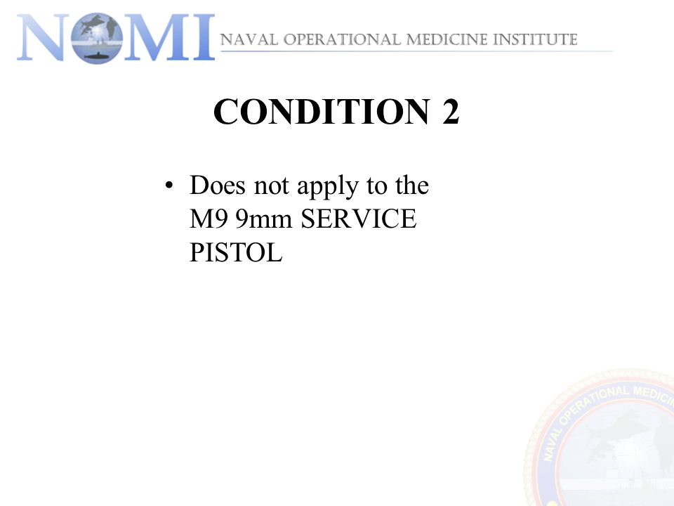 CONDITION 2 Does not apply to the M9 9mm SERVICE PISTOL