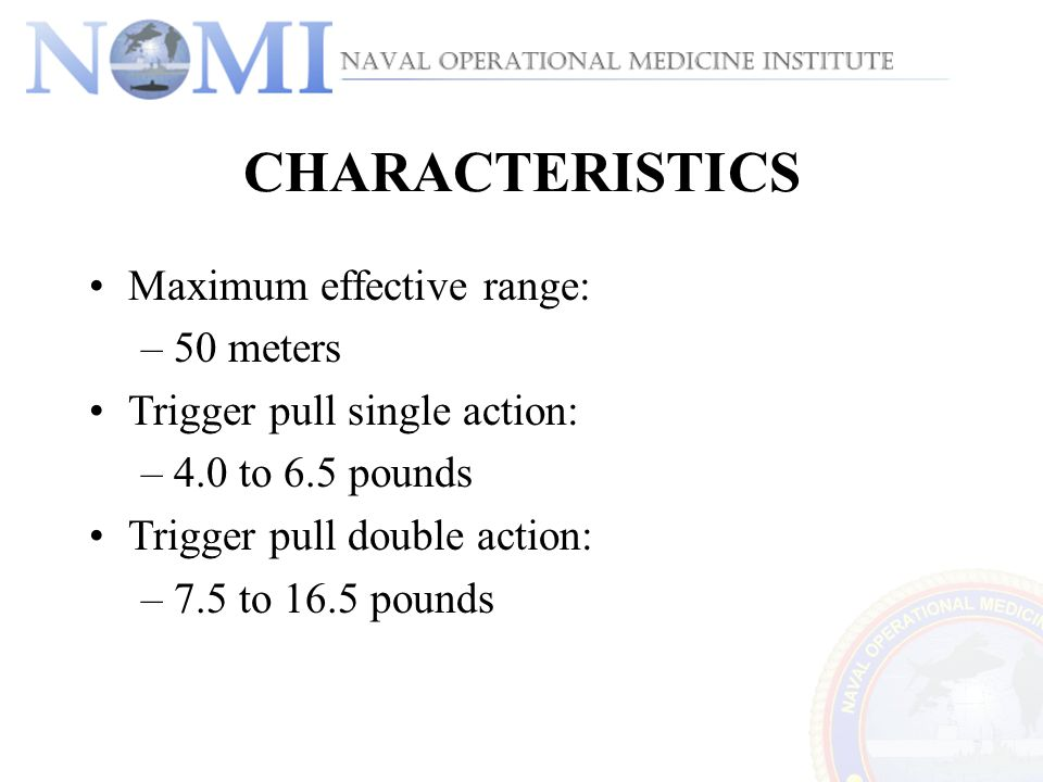 CHARACTERISTICS Maximum effective range: 50 meters