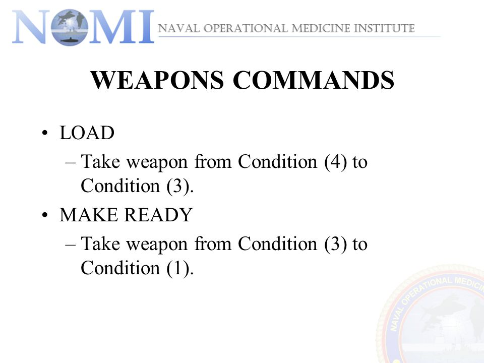 WEAPONS COMMANDS LOAD Take weapon from Condition (4) to Condition (3).
