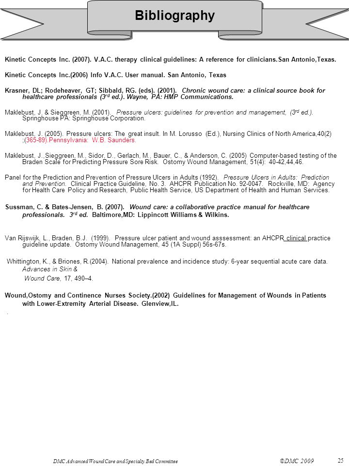 Bibliography Kinetic Concepts Inc. (2007). V.A.C. therapy clinical guidelines: A reference for clinicians.San Antonio,Texas.