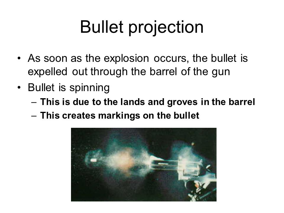Bullet projection As soon as the explosion occurs, the bullet is expelled out through the barrel of the gun.