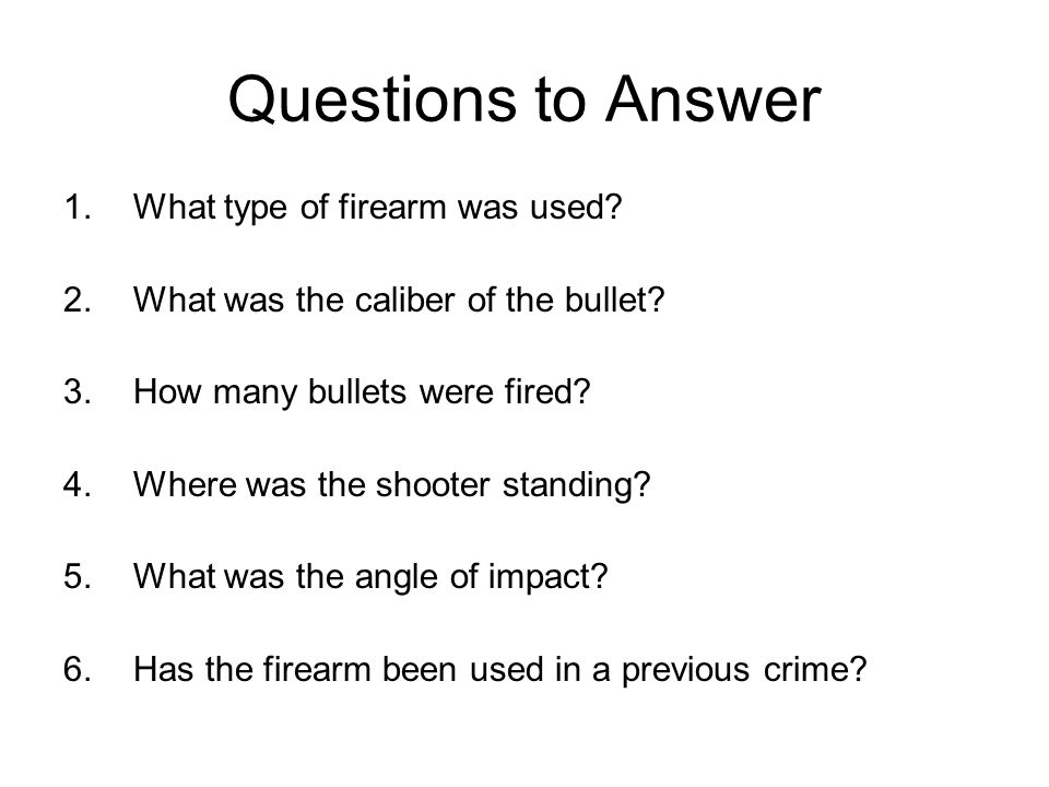 Questions to Answer What type of firearm was used