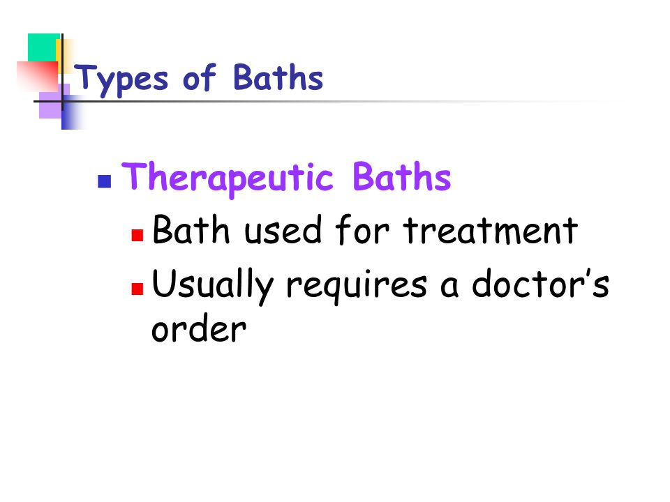 Bath used for treatment Usually requires a doctor's order