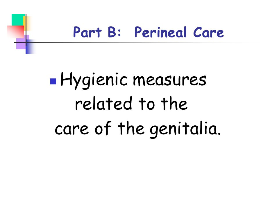 Hygienic measures related to the care of the genitalia.