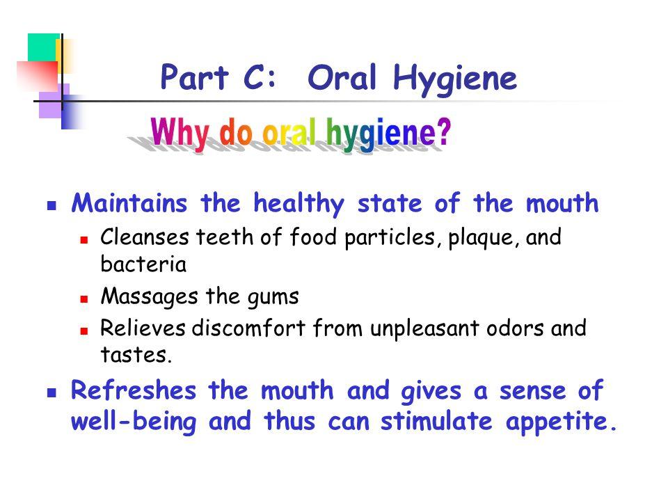 Part C: Oral Hygiene Why do oral hygiene