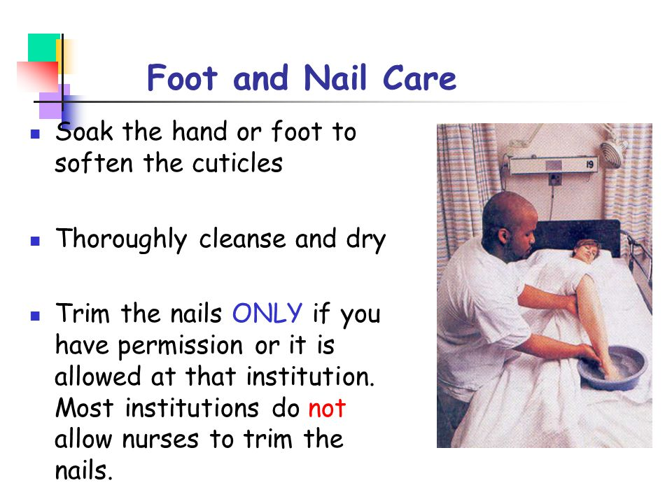 Foot and Nail Care Soak the hand or foot to soften the cuticles