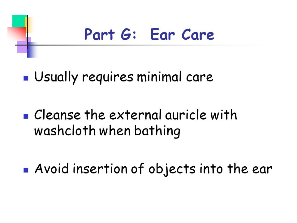 Part G: Ear Care Usually requires minimal care