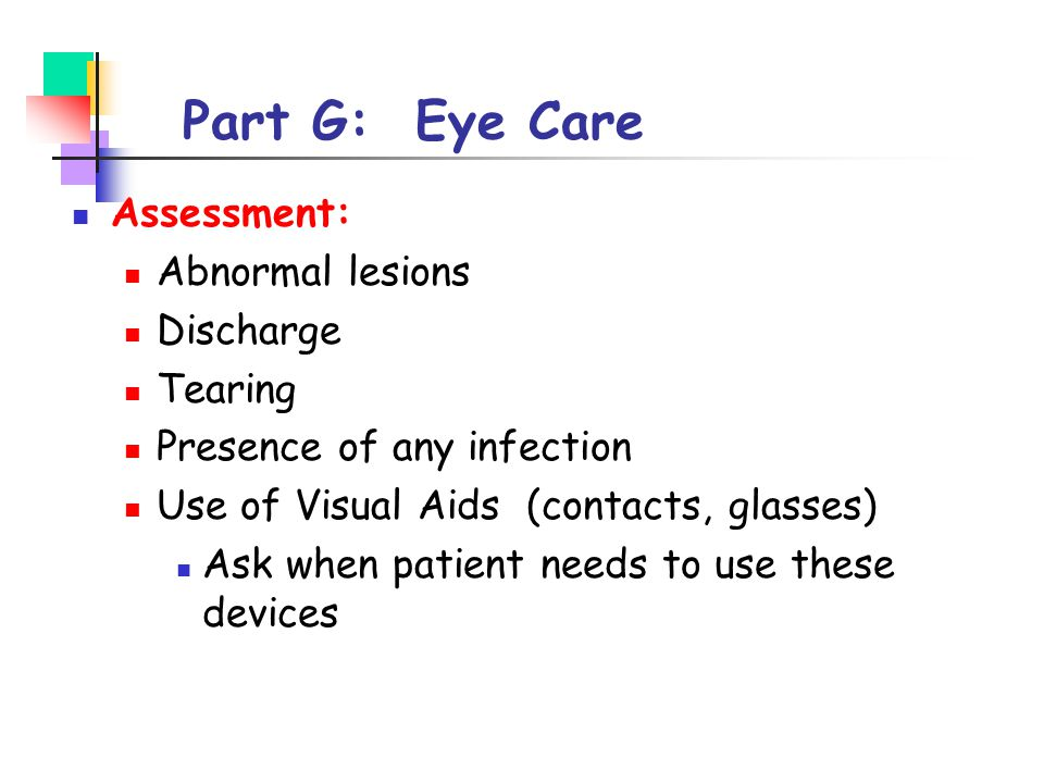Part G: Eye Care Assessment: Abnormal lesions Discharge Tearing