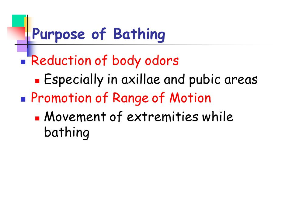 Purpose of Bathing Reduction of body odors