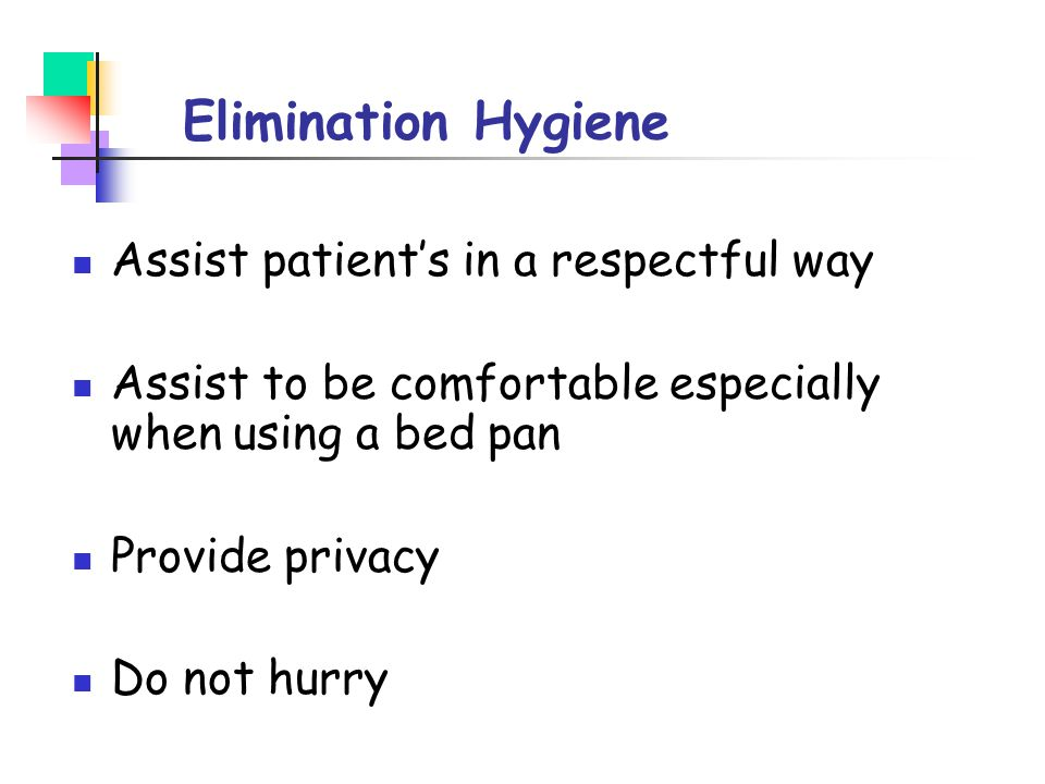 Elimination Hygiene Assist patient's in a respectful way