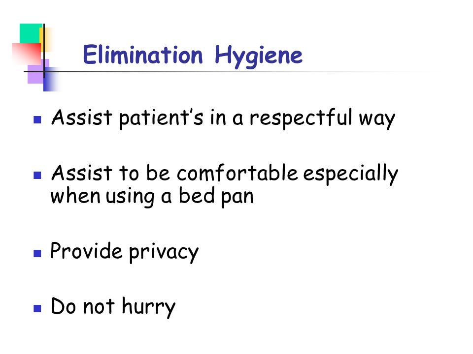 Elimination Hygiene Assist patient's in a respectful way