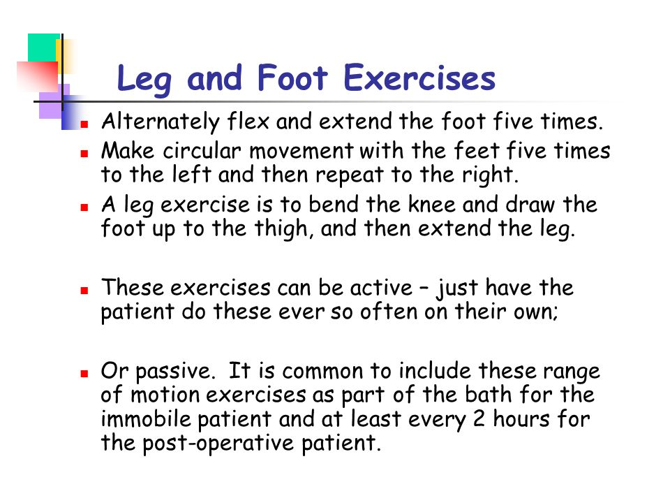 Leg and Foot Exercises Alternately flex and extend the foot five times.