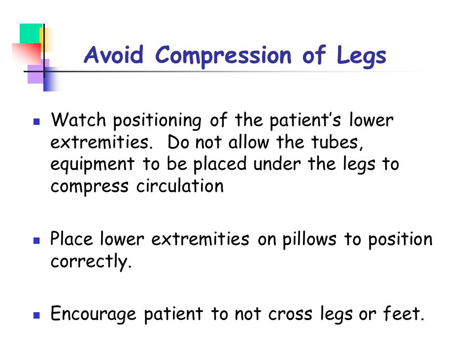 Avoid Compression of Legs