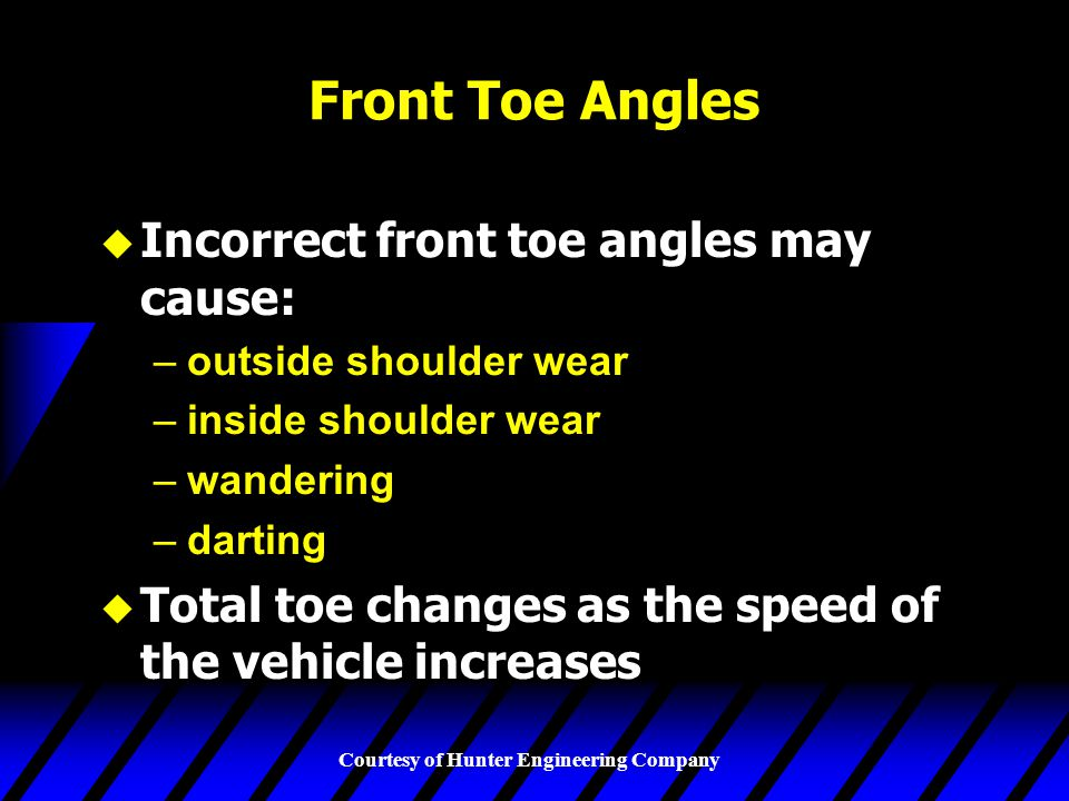 Front Toe Angles Incorrect front toe angles may cause: