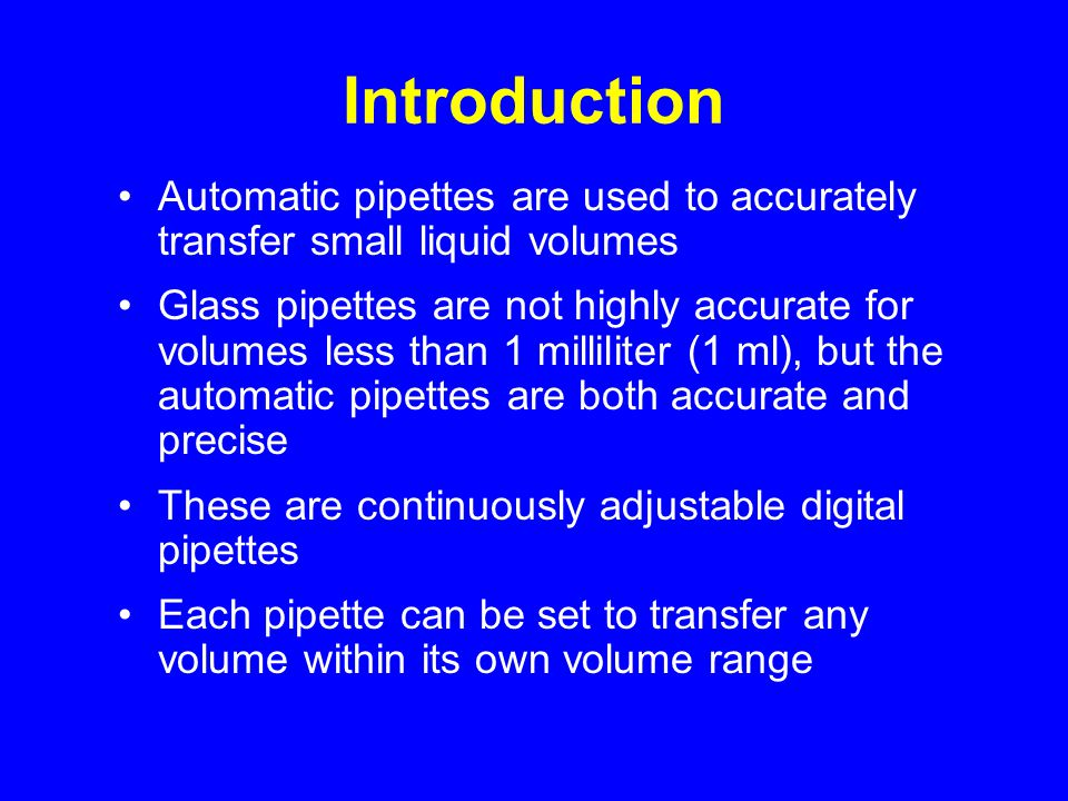 Introduction Automatic pipettes are used to accurately transfer small liquid volumes.