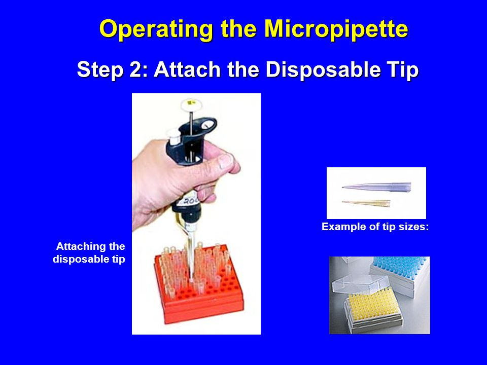 Operating the Micropipette Step 2: Attach the Disposable Tip