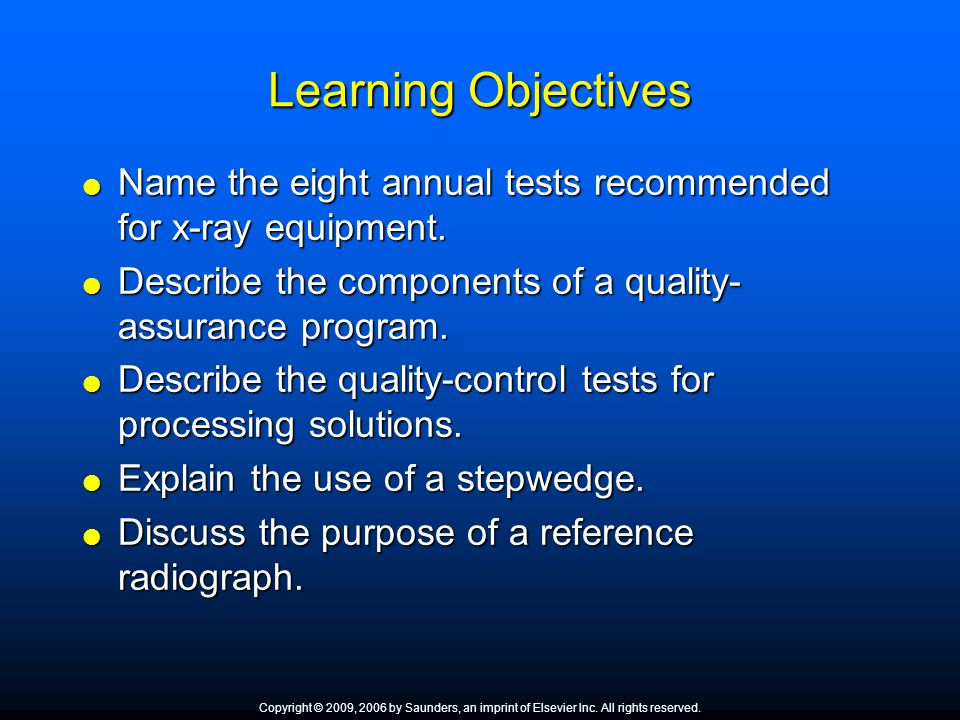 Learning Objectives Name the eight annual tests recommended for x-ray equipment. Describe the components of a quality-assurance program.