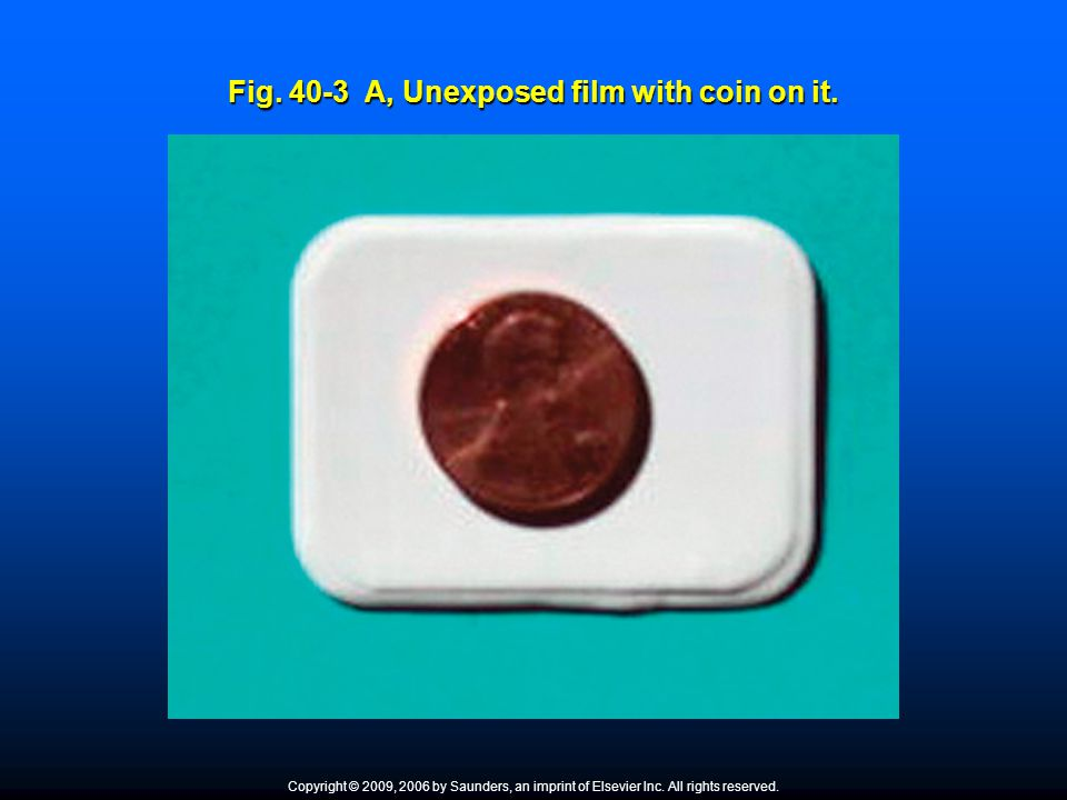 Fig. 40-3 A, Unexposed film with coin on it.