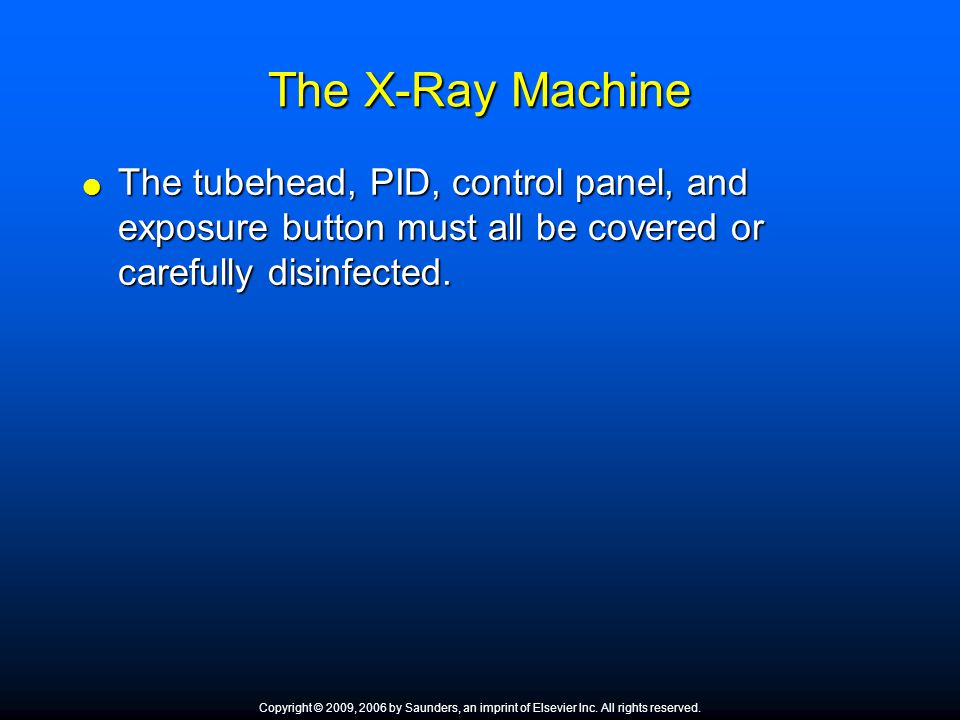 The X-Ray Machine The tubehead, PID, control panel, and exposure button must all be covered or carefully disinfected.