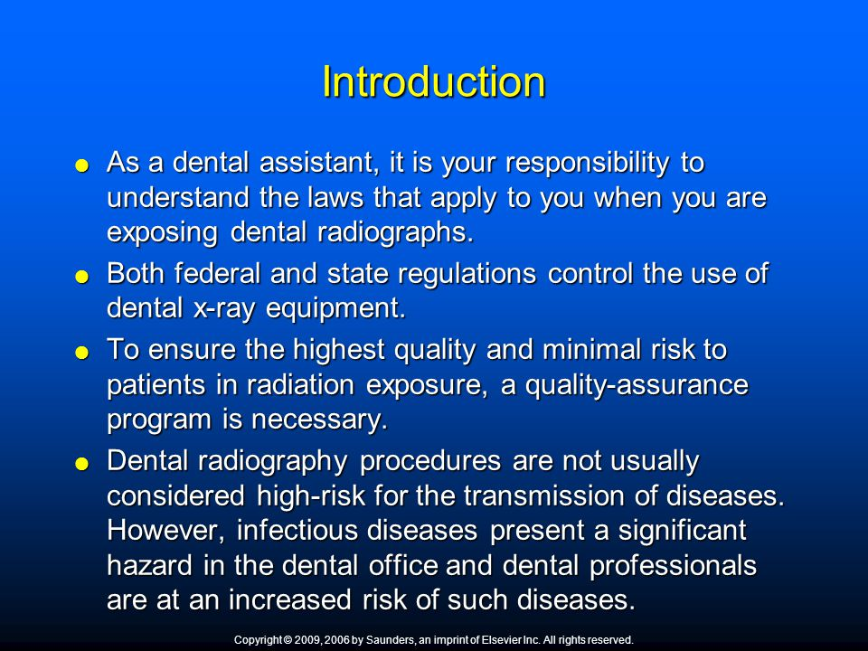 Introduction As a dental assistant, it is your responsibility to understand the laws that apply to you when you are exposing dental radiographs.