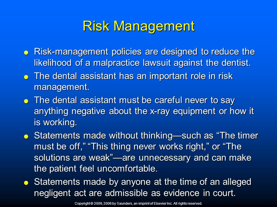 Risk Management Risk-management policies are designed to reduce the likelihood of a malpractice lawsuit against the dentist.