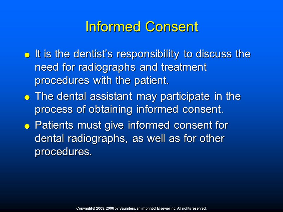Informed Consent It is the dentist's responsibility to discuss the need for radiographs and treatment procedures with the patient.