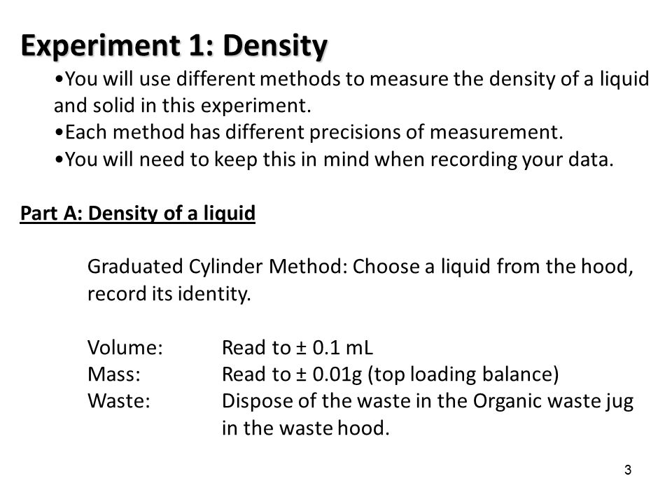 Experiment 1: Density You will use different methods to measure the density of a liquid and solid in this experiment.