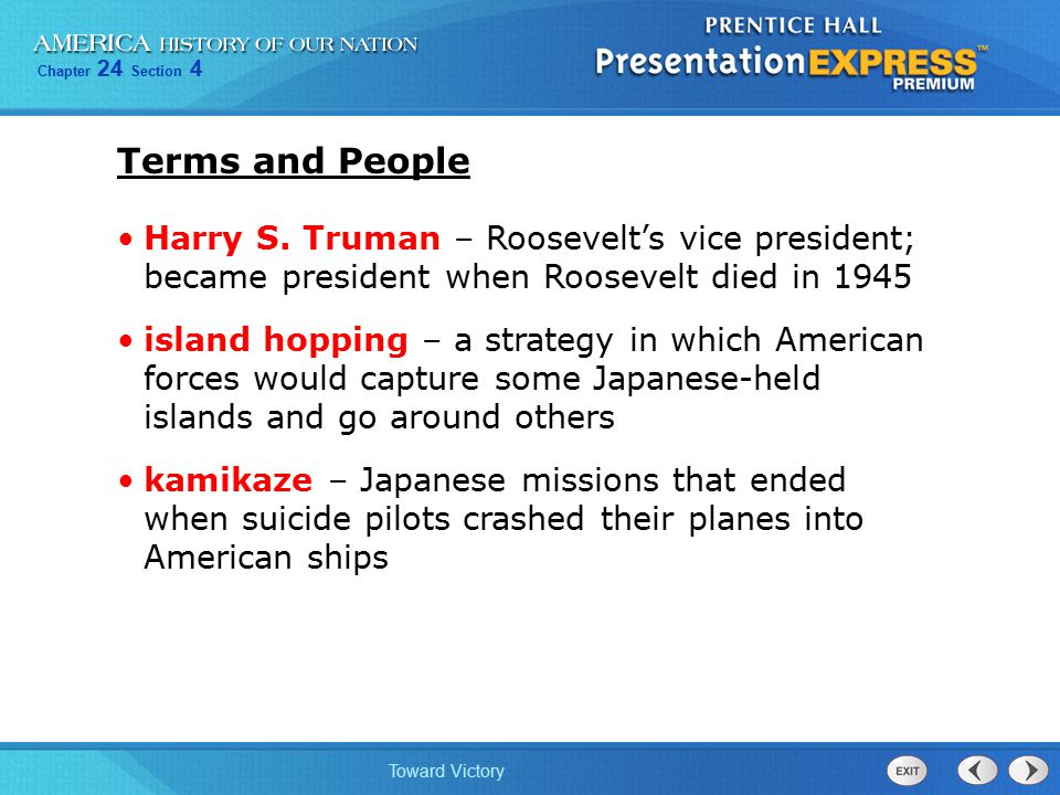 Terms and People Harry S. Truman – Roosevelt's vice president; became president when Roosevelt died in 1945.