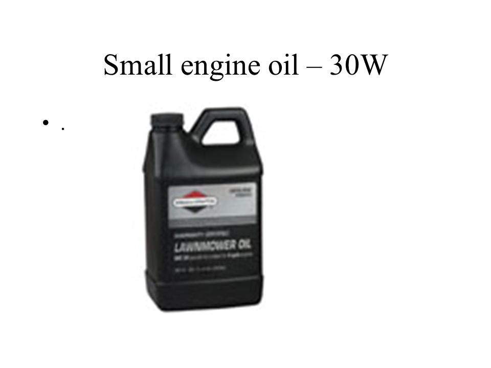 Small engine oil – 30W .