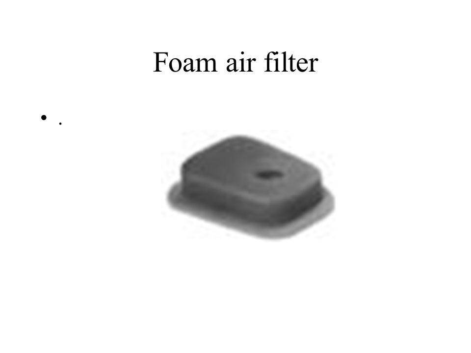 Foam air filter .